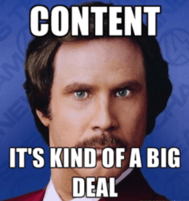 Meme of Will Ferrell as Ron Burgundy saying 'content - it's kind of a big deal'