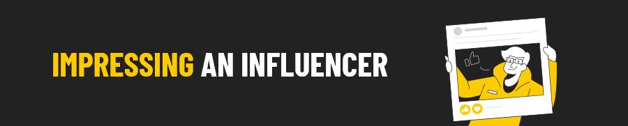 Impressing an Influencer